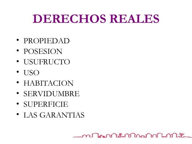 DERECHOS REALES • PROPIEDAD • POSESION • USUFRUCTO • USO • HABITACION • SERVIDUMBRE • SUPERFICIE • LAS GARANTIAS