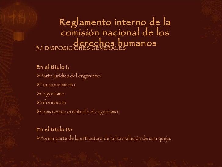 Reglamento interno de la comisión nacional de los derechos humanos <ul><li>3.1  DISPOSICIONES GENERALES  </li></ul><ul><li...