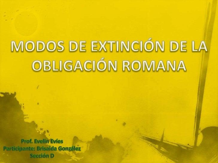 Modos de Extinción de las              Obligaciones Romanas    Los romanos     definieron la                 Definición de...