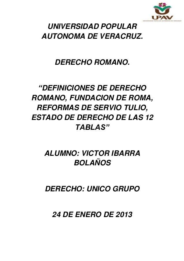"""UNIVERSIDAD POPULAR  AUTONOMA DE VERACRUZ.     DERECHO ROMANO. """"DEFINICIONES DE DERECHOROMANO, FUNDACION DE ROMA, REFORMAS..."""