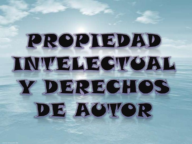 PROPIEDAD INTELECTUAL Y DERECHOS DE AUTOR<br />
