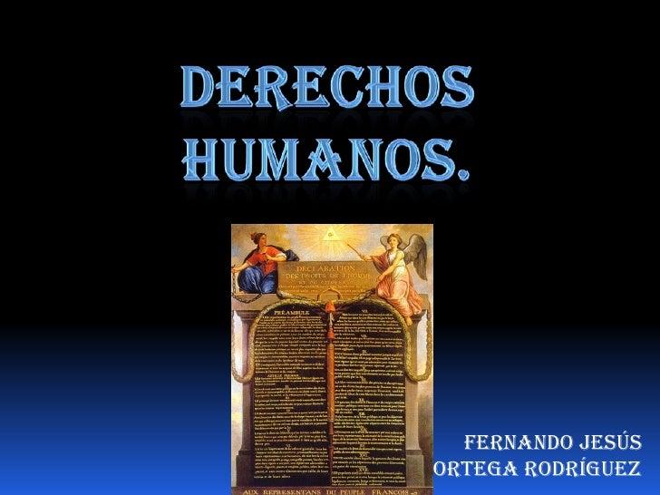 Derechoshumanos.<br />Fernando Jesús Ortega Rodríguez<br />