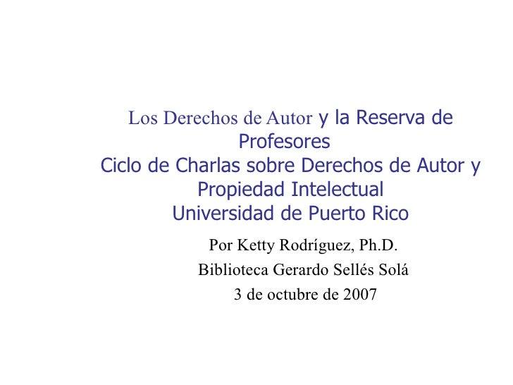 Los Derechos de Autor  y la Reserva de Profesores   Ciclo de Charlas sobre Derechos de Autor y Propiedad Intelectual Unive...