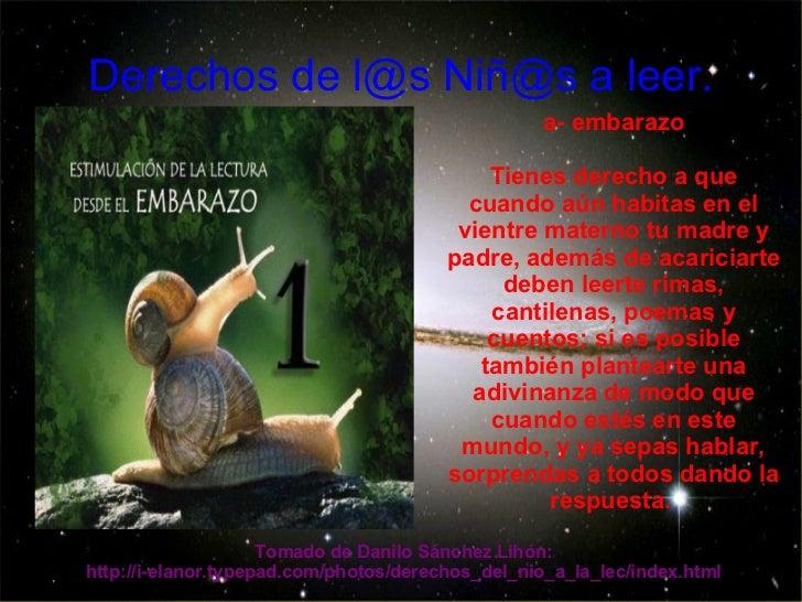 Derechos de l@s Niñ@s a leer. a- embarazo Tienes derecho a que cuando aún habitas en el vientre materno tu madre y padre, ...