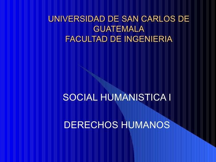 UNIVERSIDAD DE SAN CARLOS DE GUATEMALA FACULTAD DE INGENIERIA SOCIAL HUMANISTICA I DERECHOS HUMANOS