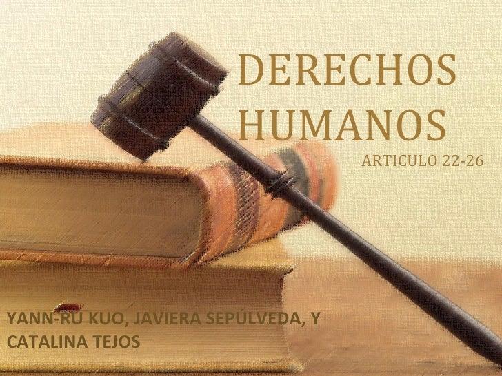 DERECHOS                        HUMANOS                                    ARTICULO 22-26YANN-RU KUO, JAVIERA SEPÚLVEDA, Y...