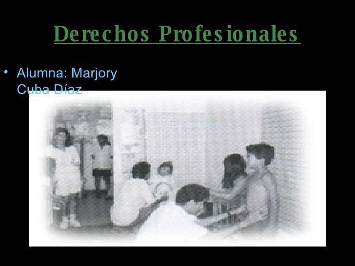 Derechos Profesionales <ul><li>Alumna: Marjory Cuba Díaz </li></ul>