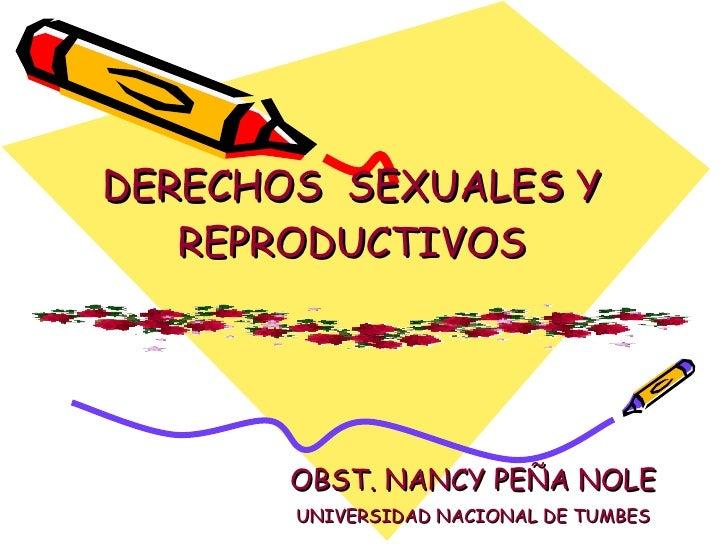 DERECHOS  SEXUALES Y REPRODUCTIVOS OBST. NANCY PEÑA NOLE UNIVERSIDAD NACIONAL DE TUMBES