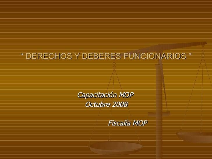"""""""  DERECHOS Y DEBERES FUNCIONARIOS """" Capacitación MOP  Octubre 2008 Fiscalía MOP"""