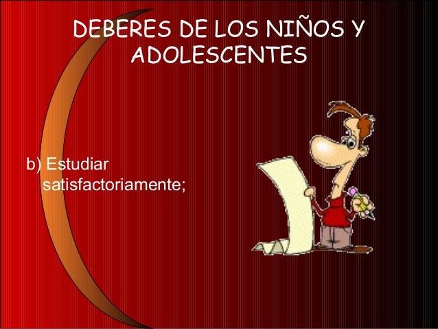 DEBERES DE LOS NIÑOS YADOLESCENTESc) Cuidar, en la medidade sus posibilidades,a sus ascendientesen su enfermedad yancianid...
