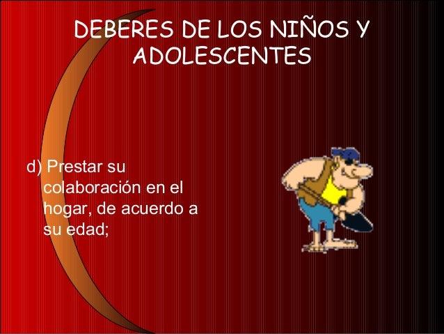 DEBERES DE LOS NIÑOS YADOLESCENTESe) Respetar lapropiedad pública yprivada;
