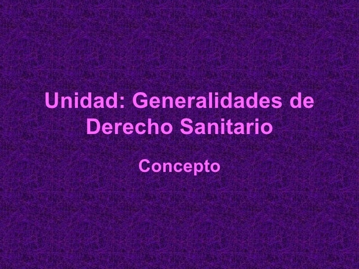 Unidad: Generalidades de Derecho Sanitario Concepto