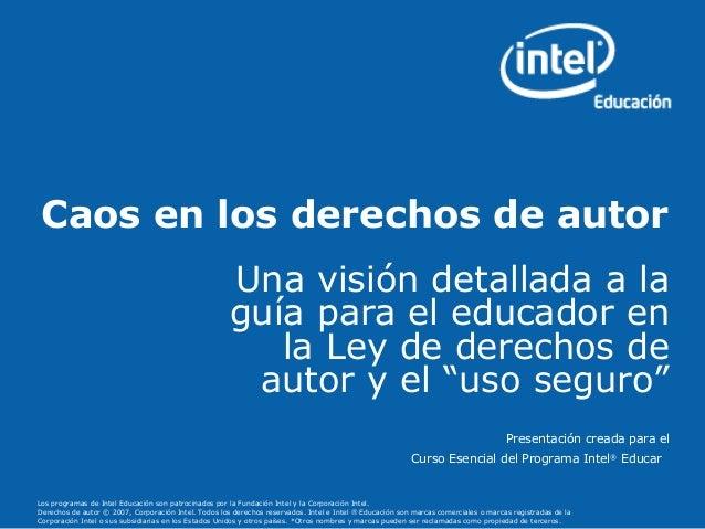 Los programas de Intel Educación son patrocinados por la Fundación Intel y la Corporación Intel. Derechos de autor © 2007,...