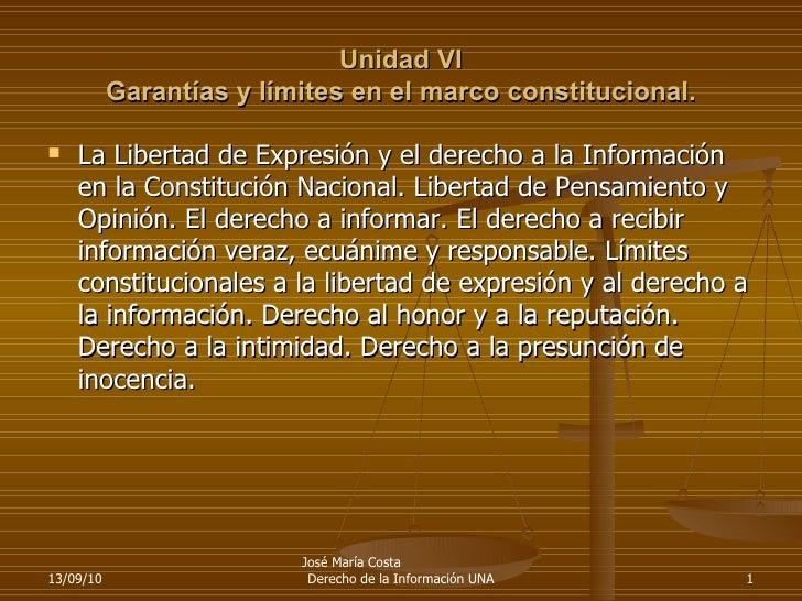 Unidad VI Garantías y límites en el marco constitucional. <ul><li>La Libertad de Expresión y el derecho a la Información e...