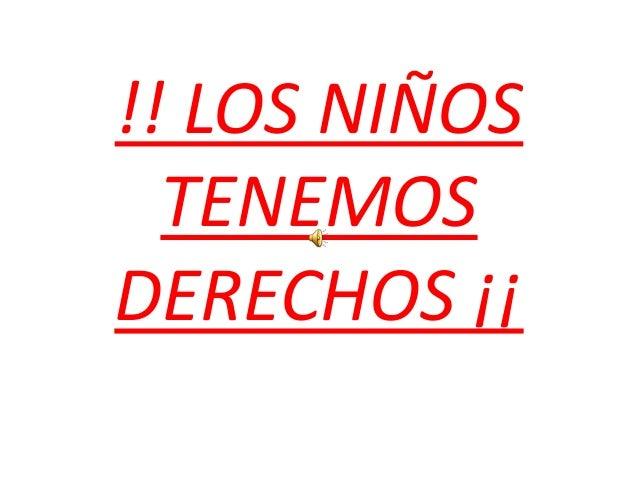 !! LOS NIÑOS TENEMOS DERECHOS ¡¡