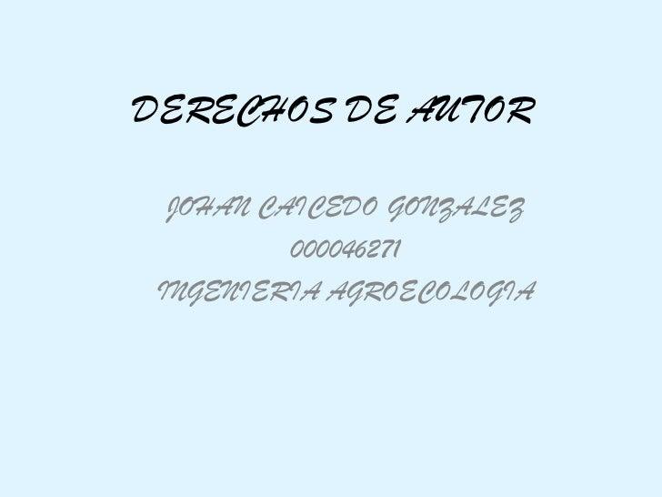DERECHOS DE AUTOR<br />JOHAN CAICEDO GONZALEZ <br />000046271<br />INGENIERIA AGROECOLOGIA<br />