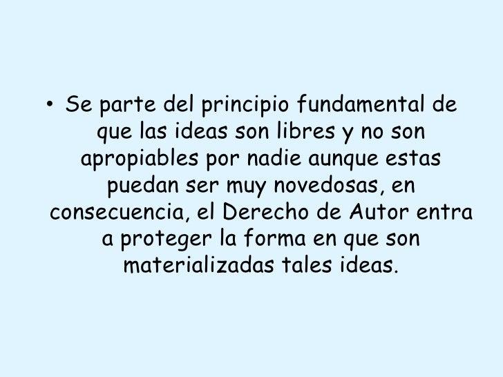 Se parte del principio fundamental de que las ideas son libres y no son apropiables por nadie aunque estas puedan ser muy ...
