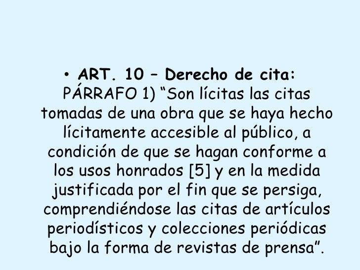 """ART. 10 – Derecho de cita:PÁRRAFO 1) """"Son lícitas las citas tomadas de una obra que se haya hecho lícitamente accesible al..."""