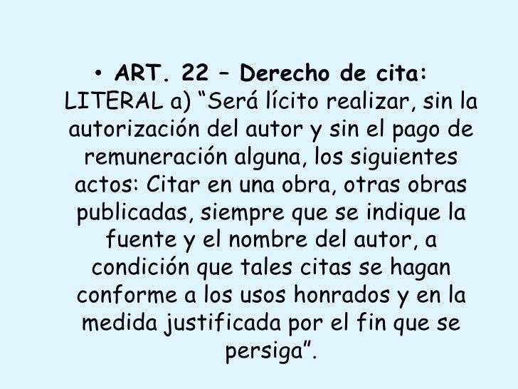 """ART. 22 – Derecho de cita:LITERAL a) """"Será lícito realizar, sin la autorización del autor y sin el pago de remuneración al..."""