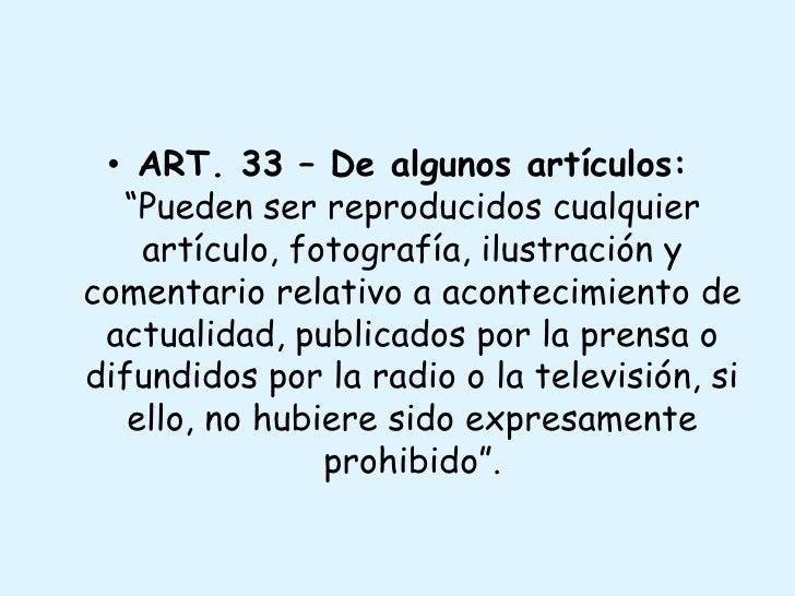 """ART. 33 – De algunos artículos:""""Pueden ser reproducidos cualquier artículo, fotografía, ilustración y comentario relativo ..."""