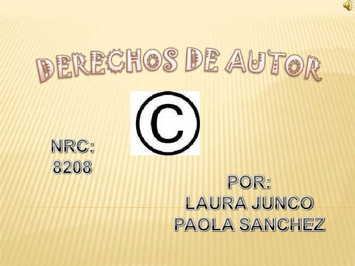 DERECHOS DE AUTOR<br />NRC: <br />8208<br />POR:<br />LAURA JUNCO<br />PAOLA SANCHEZ<br />