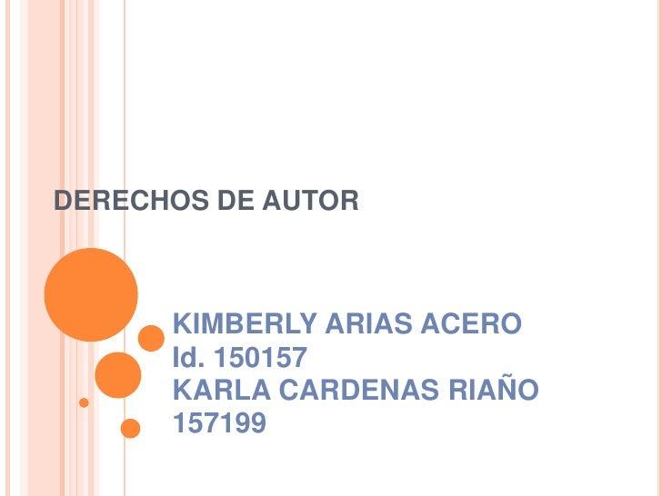 DERECHOS DE AUTOR<br />KIMBERLY ARIAS ACERO<br />Id. 150157<br />KARLA CARDENAS RIAÑO<br />157199<br />