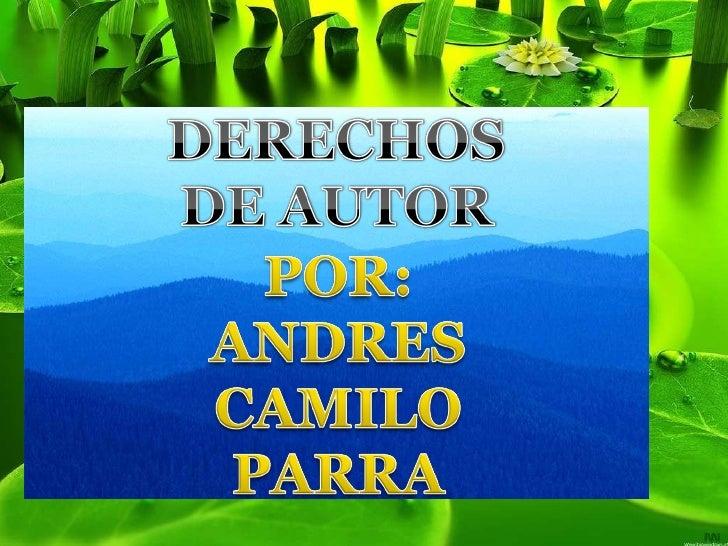 POR:ANDRES CAMILO PARRA DERECHOS DE AUTOR