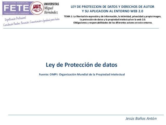LEY DE PROTECCION DE DATOS Y DERECHOS DE AUTOR                               Y SU APLICACION AL ENTORNO WEB 2.0           ...