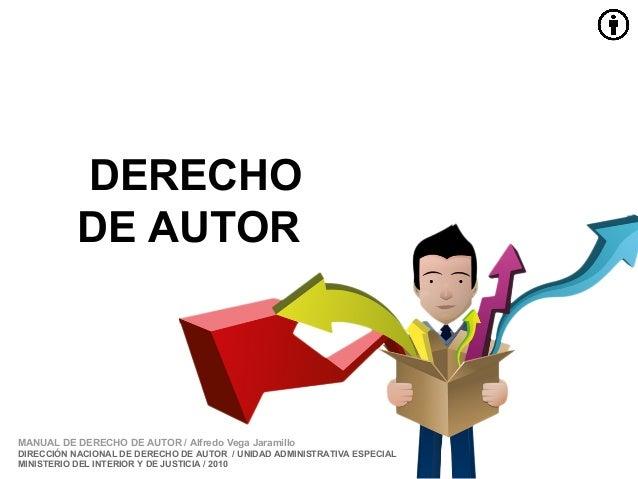 DERECHO           DE AUTORMANUAL DE DERECHO DE AUTOR / Alfredo Vega JaramilloDIRECCIÓN NACIONAL DE DERECHO DE AUTOR / UNID...