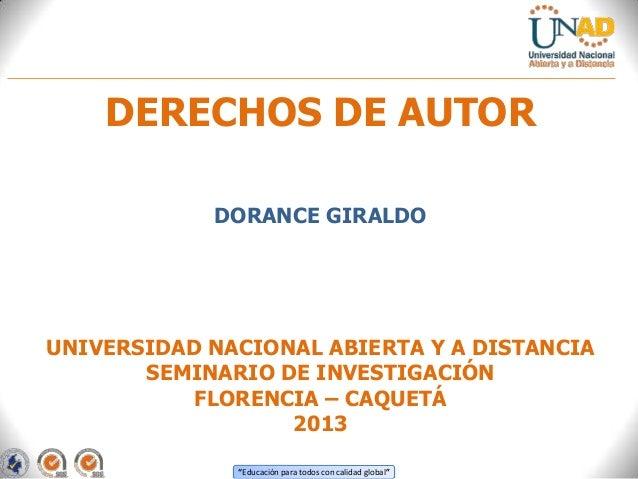 """""""Educación para todos con calidad global""""DERECHOS DE AUTORDORANCE GIRALDOUNIVERSIDAD NACIONAL ABIERTA Y A DISTANCIASEMINAR..."""