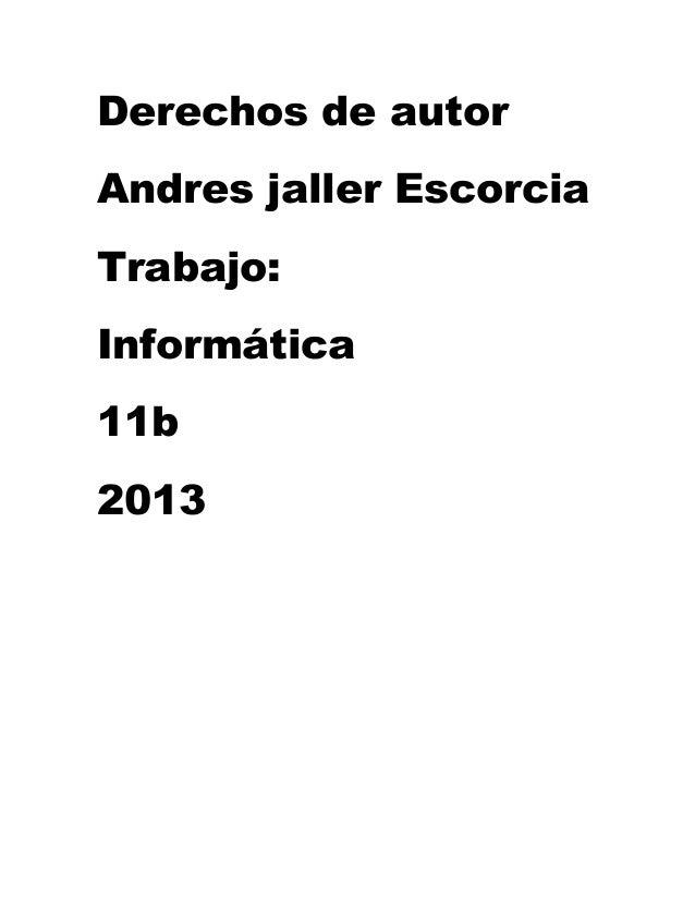 Derechos de autorAndres jaller EscorciaTrabajo:Informática11b2013