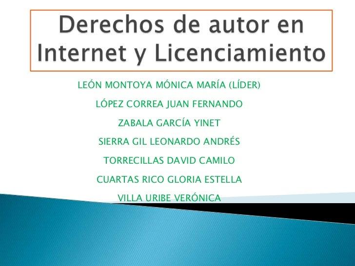 Derechos de autor en Internet y Licenciamiento<br />LEÓN MONTOYA MÓNICAMARÍA (LÍDER)<br />LÓPEZ CORREA JUAN FERNANDO<br /...