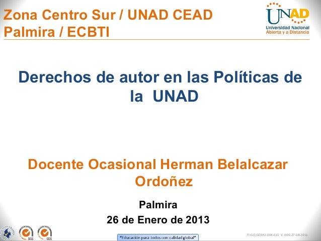 Zona Centro Sur / UNAD CEADPalmira / ECBTI Derechos de autor en las Políticas de              la UNAD   Docente Ocasional ...