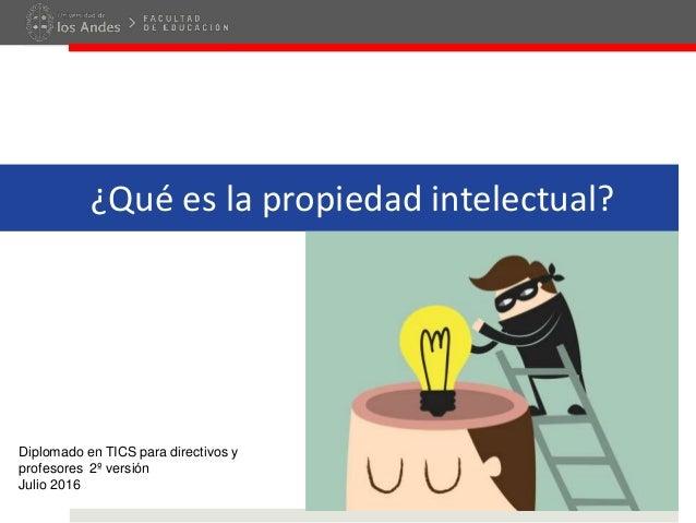 ¿Qué es la propiedad intelectual? Diplomado en TICS para directivos y profesores 2º versión Julio 2016