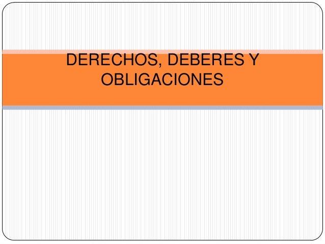 DERECHOS, DEBERES Y OBLIGACIONES