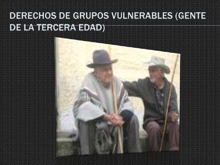 DERECHOS DE GRUPOS VULNERABLES (GENTE DE LA TERCERA EDAD)