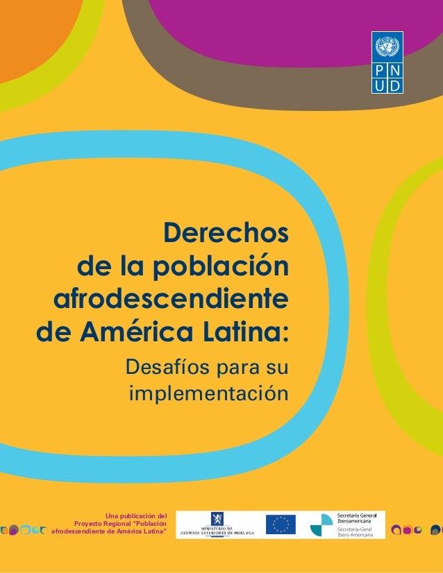 Derechos de la población afrodescendiente de América Latina: Desafíos para su implementación  Una publicación del Proyecto...