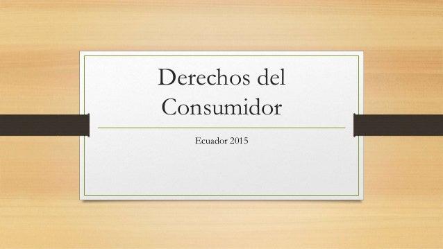 Derechos del Consumidor Ecuador 2015