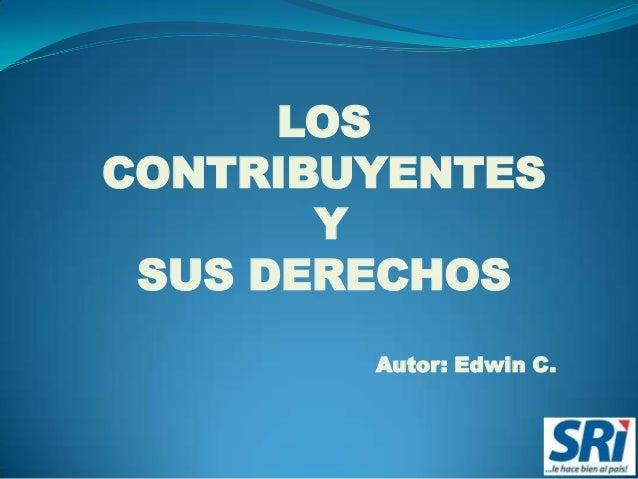 LOSCONTRIBUYENTES       Y SUS DERECHOS        Autor: Edwin C.