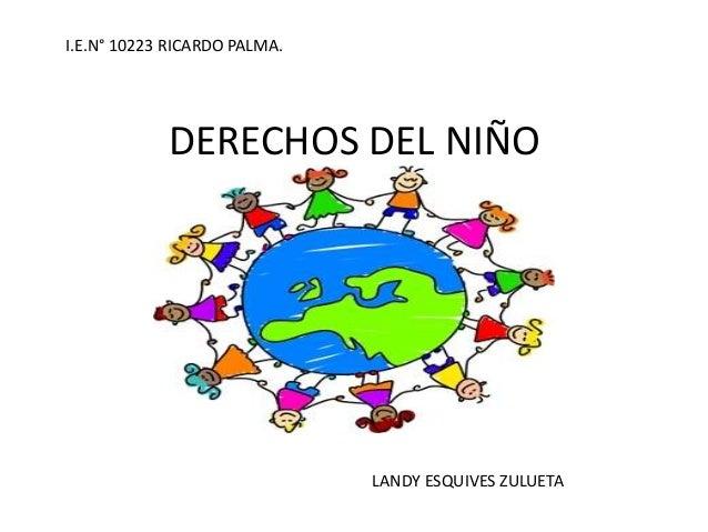 DERECHOS DEL NIÑO LANDY ESQUIVES ZULUETA I.E.N° 10223 RICARDO PALMA.