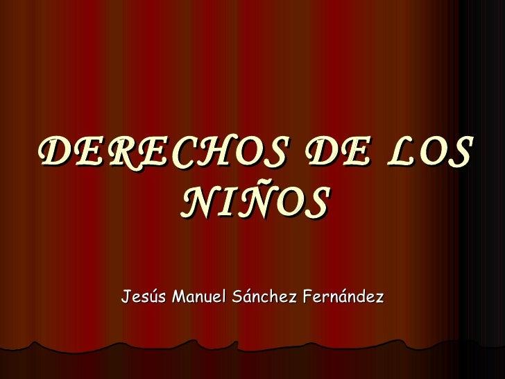 DERECHOS DE LOS NIÑOS Jesús Manuel Sánchez Fernández