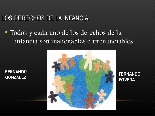 LOS DERECHOS DE LA INFANCIA ●     Todosycadaunodelosderechosdela      infanciasoninalienableseirrenunciables....