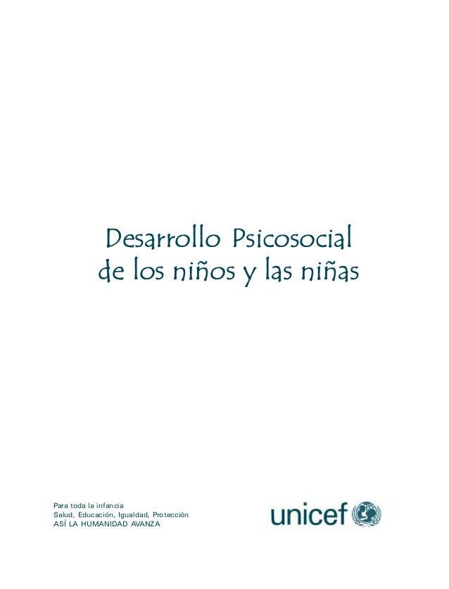 Desarrollo Psicosocial            de los niños y las niñasPara toda la infanciaSalud, Educación, Igualdad, ProtecciónASÍ L...