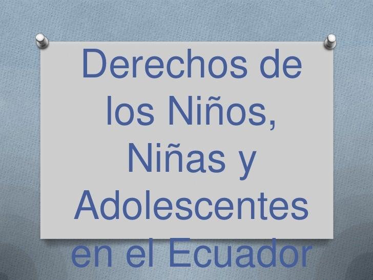 Derechos de  los Niños,    Niñas yAdolescentesen el Ecuador