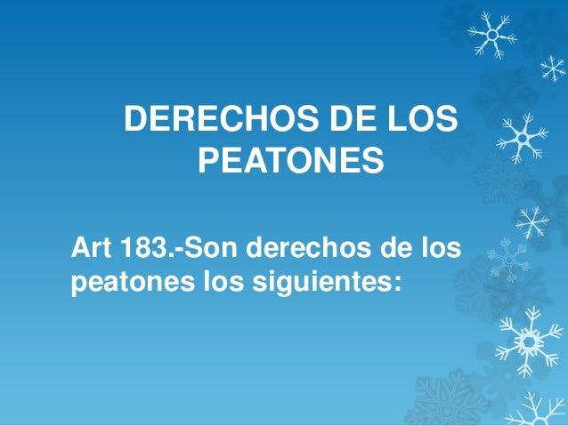 DERECHOS DE LOS PEATONES Art 183.-Son derechos de los peatones los siguientes: