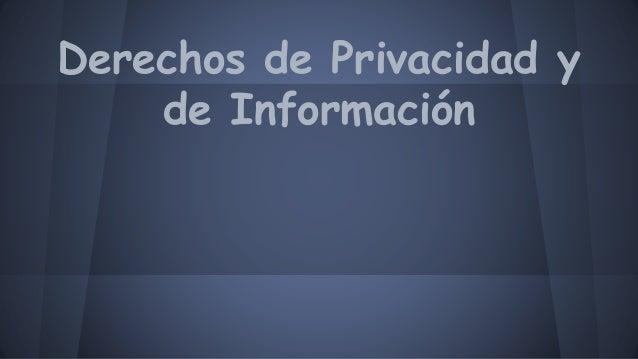 Derechos de Privacidad y de Información
