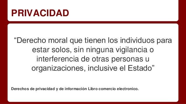 """PRIVACIDAD """"Derecho moral que tienen los individuos para estar solos, sin ninguna vigilancia o interferencia de otras pers..."""