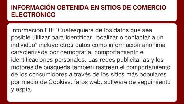 """INFORMACIÓN OBTENIDA EN SITIOS DE COMERCIO ELECTRÓNICO Información PII: """"Cualesquiera de los datos que sea posible utiliza..."""