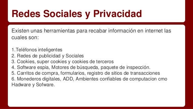 Redes Sociales y Privacidad Existen unas herramientas para recabar información en internet las cuales son: 1.Teléfonos int...
