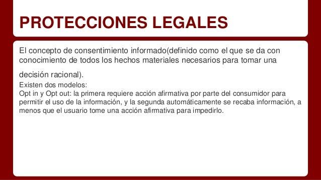 PROTECCIONES LEGALES El concepto de consentimiento informado(definido como el que se da con conocimiento de todos los hech...